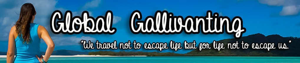 "Global Gallivanting Travel Blog - A blog about travel, freedom and living the life of your dreams. Because ""We travel not to escape life, but for life not to escape us."""