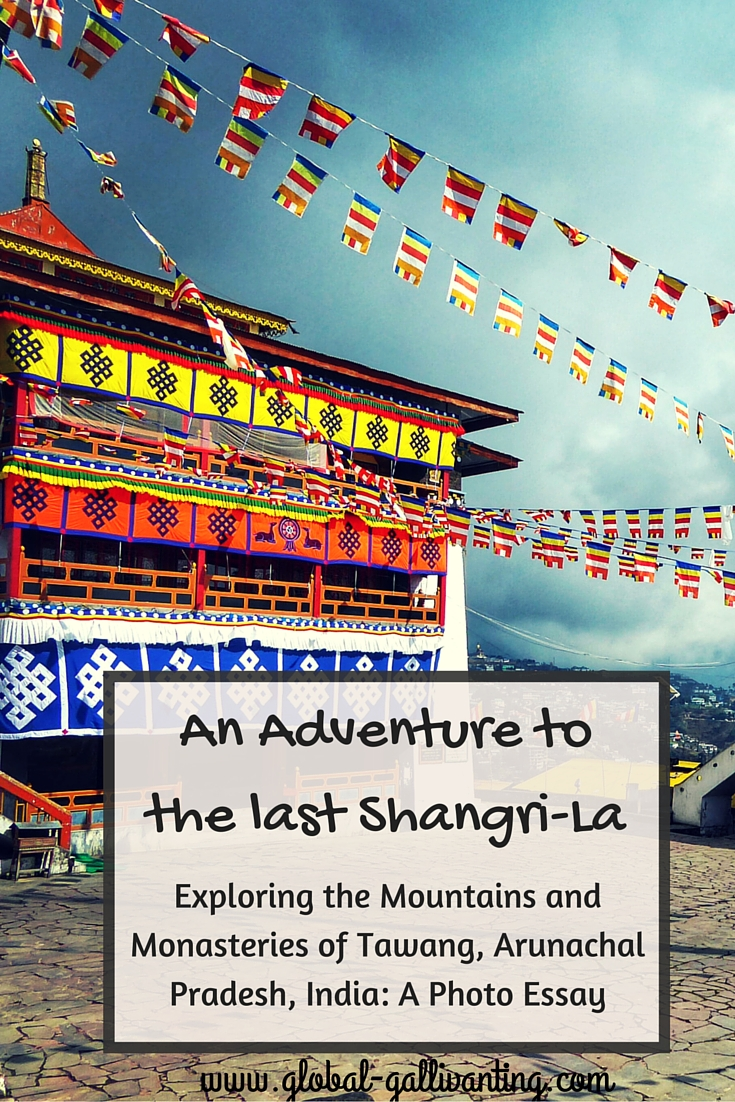 an adventure to the last shangri la exploring the mountains and an adventure to the last shangri la exploring the mountains and monasteries of tawang a photo essay global gallivanting travel blog