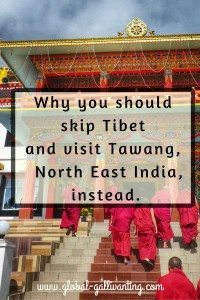 Why you should Skip Tibet and visit Tawang in North East India instead.