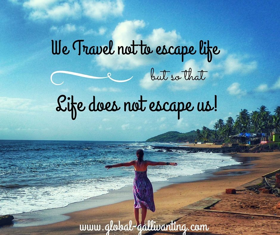 We Travel not to escape life