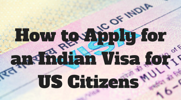 the complete guide to applying for an indian visa for us citizens
