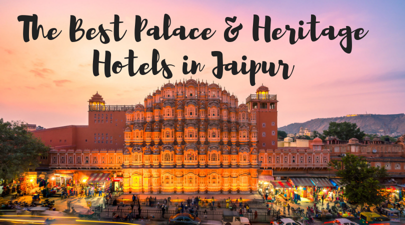 The Top 5 Palace Stays And Heritage Hotels In Jaipur Rajasthan